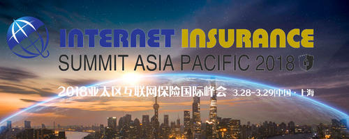 Internet Insurance Summit Asia Pacific 2018 (28th-29th, March | Shanghai·China) 10+Topics 32+Presentations 85+(Re)Insurers 150+Cross-domain Companies 420+Attendees 5000+Global Audiences