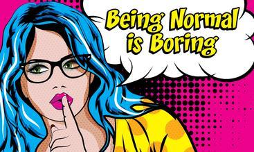做一个正常人是很无聊的 Being normal is boring