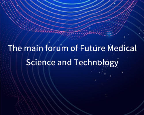 The main forum of Future Medical Science and Technology