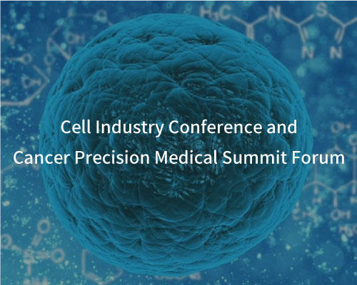 Cell Industry Conference and Cancer Precision Medical Summit Forum